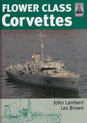 CLASSIC WARSHIPS PUBLISHING FLOWER CLASS CORVETTES, LIST PRICE $19