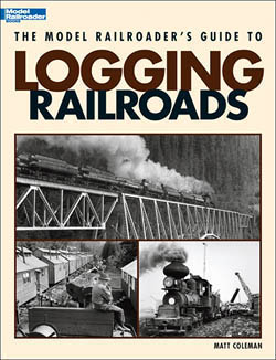 Kalmbach Model Railroaders Guide to Logging Railroads, LIST PRICE $18.95