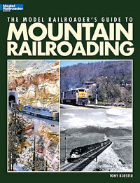Kalmbach Model Railroader's Gide To Mountain Railroading, LIST PRICE $21.95