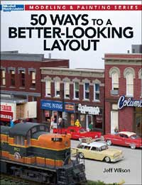 Kalmbach 50 Ways to a Better Looking Layout, LIST PRICE $19.95