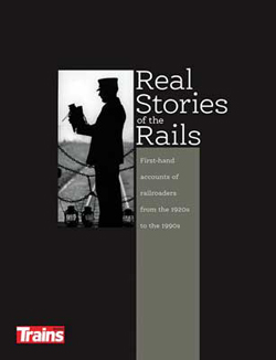 Kalmbach Real Stories of the Rails 192 Pages, LIST PRICE $24.99