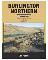 Morning Sun Books Burlington Northern Oregon in Clr HC, 128 Pages, LIST PRICE $59.95