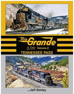 Morning Sun Books Rio Grande In Color Volume 6: Tennessee Pass, DUE 4/15/2020, LIST PRICE $69.95