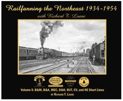 Morning Sun Books Railfanning the NE 34-54 w Richard T. Loane V 5 SC, DUE 2/15/2020, LIST PRICE $39.95
