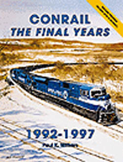 Withers Publishing Conrail:Final Years 92-97, LIST PRICE $48